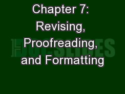 Chapter 7: Revising, Proofreading, and Formatting PowerPoint PPT Presentation