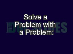 Solve a Problem with a Problem: PowerPoint PPT Presentation