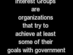 Interest Groups are organizations that try to achieve at least some of their goals with government