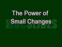 The Power of Small Changes