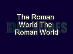 The Roman World The Roman World