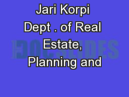 Jari Korpi Dept . of Real Estate, Planning and
