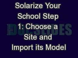 Solarize Your School Step 1: Choose a Site and Import its Model