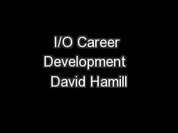 I/O Career Development  David Hamill