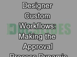 SharePoint Designer Custom Workflows: Making the Approval Process Dynamic PowerPoint PPT Presentation