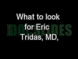 What to look for Eric  Tridas, MD,