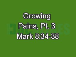 Growing Pains, Pt. 3 Mark 8:34-38