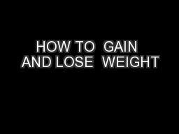 HOW TO  GAIN AND LOSE  WEIGHT