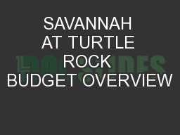 SAVANNAH AT TURTLE ROCK BUDGET OVERVIEW