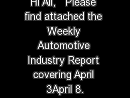 Hi All,   Please find attached the Weekly Automotive Industry Report covering April 3April 8.