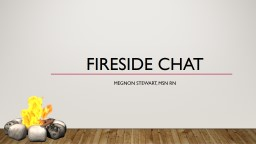 Fire Side Chat Megnon Stewart, MSN RN