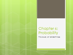 Chapter 6:  Probability The study of randomness