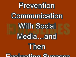 Enhancing Prevention Communication With Social Media…and Then Evaluating Success
