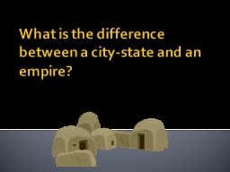 What is the difference between a city-state and an empire?