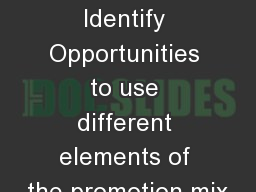 PROMOTION Identify Opportunities to use different elements of the promotion mix