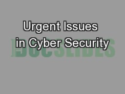 Urgent Issues in Cyber Security