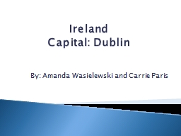 Ireland Capital: Dublin By: Amanda Wasielewski and Carrie Paris