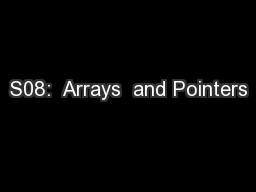 S08:  Arrays  and Pointers