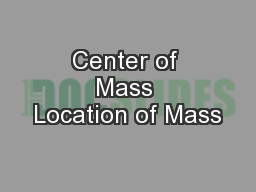 Center of Mass Location of Mass PowerPoint PPT Presentation