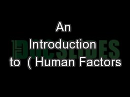 An Introduction to  ( Human Factors