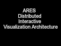 ARES  Distributed Interactive Visualization Architecture