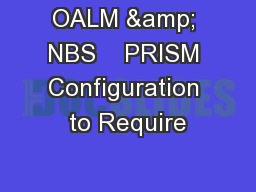 OALM & NBS    PRISM Configuration to Require