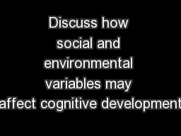 Discuss how social and environmental variables may affect cognitive development