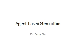 Agent-based Simulation Dr. Feng Gu