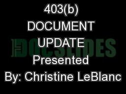 403(b) DOCUMENT UPDATE Presented By: Christine LeBlanc