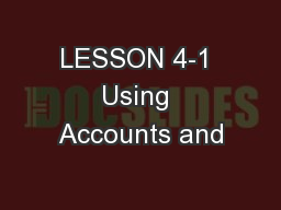 LESSON 4-1 Using Accounts and
