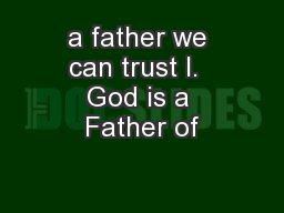 a father we can trust I.  God is a Father of