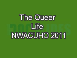 The Queer Life NWACUHO 2011