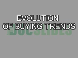 EVOLUTION OF BUYING TRENDS