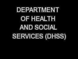 DEPARTMENT OF HEALTH AND SOCIAL SERVICES (DHSS)