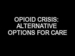 OPIOID CRISIS: ALTERNATIVE OPTIONS FOR CARE