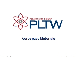 Aerospace Materials © 2011 Project Lead The Way, Inc.