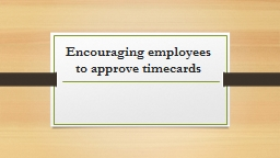 Encouraging employees to approve timecards