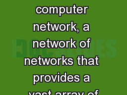 The world�s largest public computer network, a network of networks that provides a vast array of