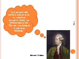 "Edward Gibbon ""L et us read with method, and propose to ourselves"