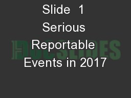 Slide  1 Serious Reportable Events in 2017