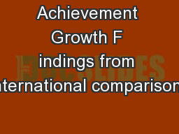 Achievement Growth F indings from international comparisons