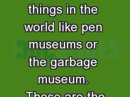 There are many strange things in the world like pen museums or the garbage museum. These are the