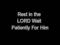 Rest in the LORD Wait Patiently For Him
