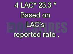 4 LAC* 23.3 * Based on LAC�s reported rate .