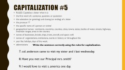 Capitalization #5 RULES:	Capitalize a letter when it is