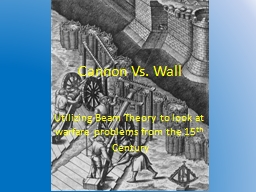 Cannon Vs. Wall   Utilizing Beam Theory to look at warfare problems from the 15