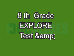 8 th  Grade EXPLORE Test &