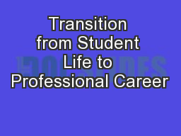 Transition from Student Life to Professional Career PowerPoint PPT Presentation
