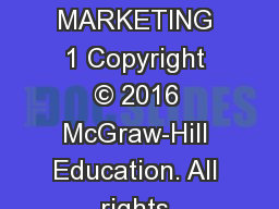 OVERVIEW OF MARKETING 1 Copyright © 2016 McGraw-Hill Education. All rights reserved. No reproducti