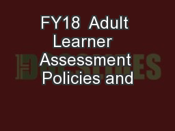 FY18  Adult Learner  Assessment Policies and PowerPoint PPT Presentation